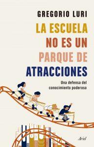 'La escuela no es un parque de atracciones' (Ariel) es el último libro de Gregorio Luri.
