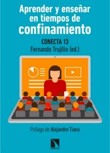 'Aprender y enseñar en tiempos de confinamiento' (Catarata), de Fernando Trujillo y Conecta 13.
