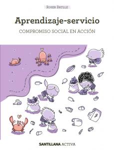 Aprendizaje Servicio. Compromiso social en acción es el último libro escrito por Roser Batlle (septiembre 2020)